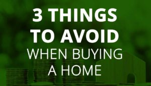 Avoid these three things when buying a home